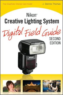 Nikon Creative Lighting System Digital Field Guide, 2nd Edition