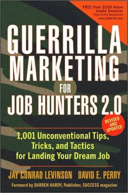Guerrilla Marketing for Job Hunters 2.0: 1,001Unconventional Tips, Tricks and Tactics for Landing Your Dream Job, Revised and Updated