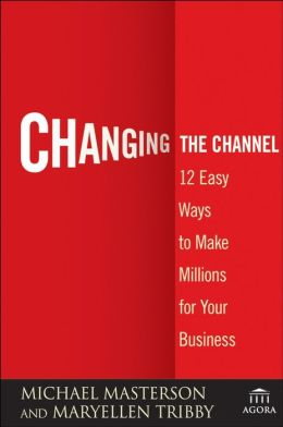 Changing the Channel: 12 Easy Ways to Make Millions for Your Business