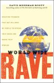 Book Cover Image. Title: World Wide Rave:  Creating Triggers that Get Millions of People to Spread Your Ideas and Share Your Stories, Author: David Meerman Scott