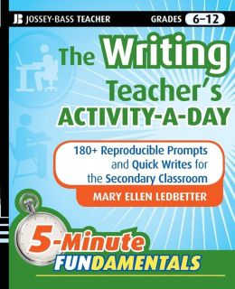 The Writing Teacher's Lesson-a-Day: 180 Reproducible Prompts and Quick-Writes for the Secondary Classroom