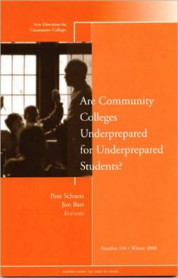 Are Community Colleges Underprepared for Underprepared Students: New Directions for Community Colleges Issue #144, Winter 2008