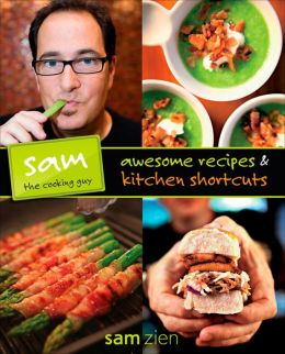 Sam the Cooking Guy: Awesome Recipes & Kitchen Shortcuts