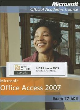 Microsoft Office Access 2007, Exam 77-605, with Student Cd-Rom High School Edition