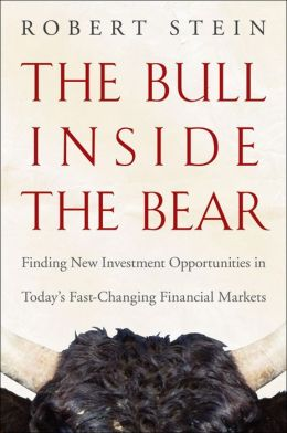 The Bull Inside the Bear: Finding New Investment Opportunities in Todays Fast-Changing Financial Markets