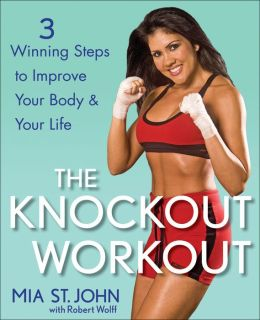 The Knockout Workout: 3 Winning Steps to Improve Your Body and Your Life