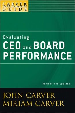 A Carver Policy Governance Guide, Evaluating CEO and Board Performance
