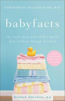 Baby Facts: The Truth about Your Child's Health from Newborn through Preschool