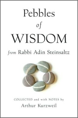 Pebbles of Wisdom From Rabbi Adin Steinsaltz: Collected and with Notes by Arthur Kurzweil