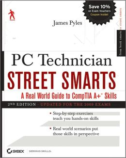 PC Technician Street Smarts, Updated for the 2009 Exam: A Real World Guide to CompTIA A+ Skills
