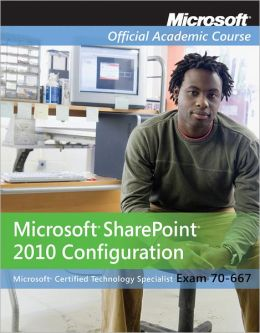 70-667: Microsoft Office SharePoint 2010 Configuration with Lab Manual Set