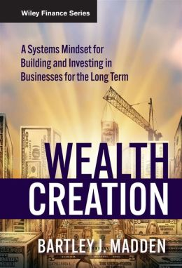 Wealth Creation: A Systems Mindset for Building and Investing in Businesses for the Long Term (Wiley Finance Series)