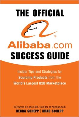 The Official Alibaba.com Success Guide: Insider Tips and Strategies for Sourcing Products from the Worlds Largest B2B Marketplace