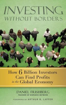 Investing Without Borders: How 6 Billion Investors Can Find Profits in the Global Economy