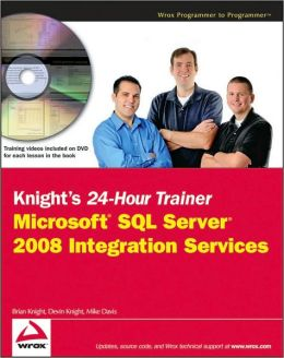 Knight's 24-Hour Trainer: Microsoft SQL Server 2008 Integration Services [With DVD]
