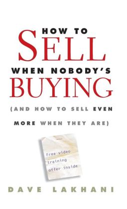 How to Sell When Nobody's Buying (And How to Sell Even More When They Are)