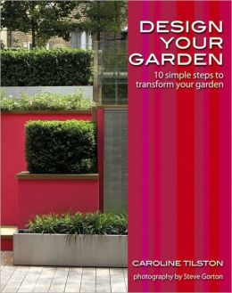 Design Your Garden: 10 Simple Steps to Transform Your Garden (Garden Style Guides)