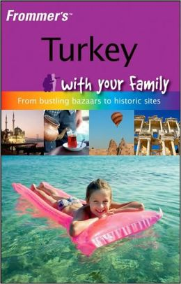 Frommer's Turkey with Your Family: From Bustling Bazaars to Historic Sites (Frommers With Your Family Series)