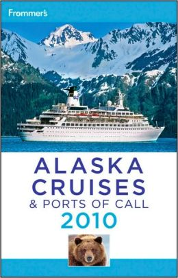 Frommer's Alaska Cruises and Ports of Call 2010
