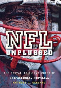 NFL Unplugged: The Brutal, Brilliant World of Professional Football