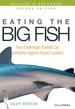 Eating the Big Fish: How Challenger Brands Can Compete Against Brand Leaders
