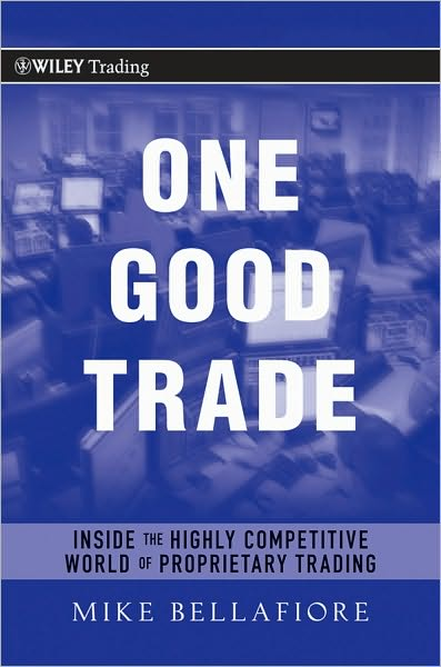 Electronics ebook collection download One Good Trade: Inside the Highly Competitive World of Proprietary Trading