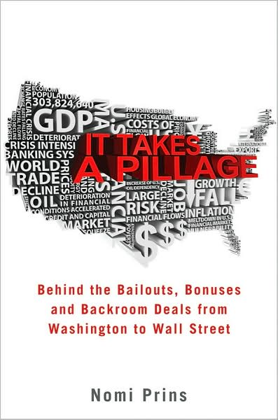 Download ebooks free for ipad It Takes a Pillage: Behind the Bailouts, Bonuses, and Backroom Deals from Washington to Wall Street  9780470529591 in English by Nomi Prins