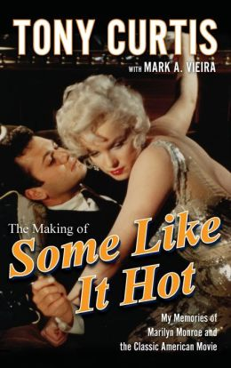 Making of Some Like It Hot: My Memories of Marilyn Monroe and the Classic American Movie