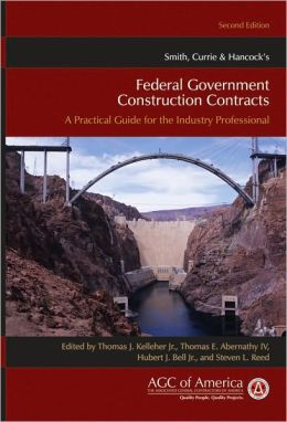 Smith, Currie & Hancock's Federal Government Construction Contracts: A Practical Guide for the Industry Professional