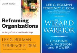 Reframing Organizations: Artistry, Choice, and Leadership [With The Wizard and the Warrior]