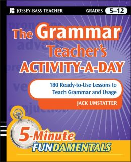 The Grammar Teacher's Activity-a-Day: 180 Ready-to-Use Lessons to Teach Grammar and Usage