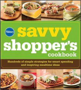 Pillsbury The Savvy Shopper's Cookbook: Hundreds of Simple Strategies for Smart Spending and Inspiring Mealtime Ideas