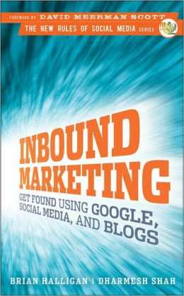 Inbound Marketing: Get Found Using Google, Social Media, and Blogs