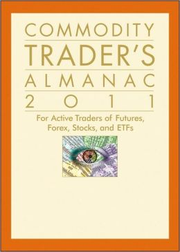 Commodity Trader's Almanac 2011: For Active Traders of Futures, Forex, Stocks & ETFs
