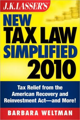 J.K. Lasser's New Tax Law Simplified 2010 : Tax Relief from the American Recovery and Reinvestment Act, and More