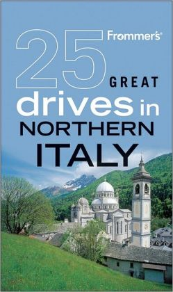 Frommer's 25 Great Drives in Northern Italy