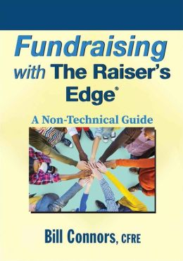 Fundraising with The Raisers Edge: A Non-Technical Guide