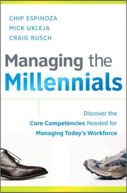 Managing the Millennials: Discover the Core Competencies for Managing Today's Workforce