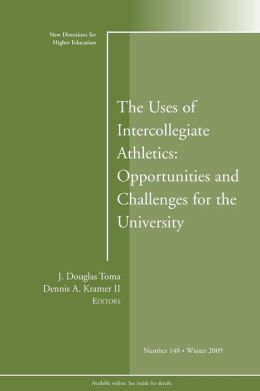 The Uses of Intercollegiate Athletics: Challenges and Opportunities: New Directions for Higher Education, No 148