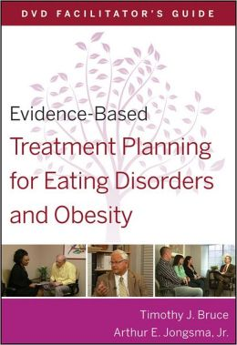 Evidence-Based Treatment Planning for Eating Disorders and Obesity DVD Facilitators Guide
