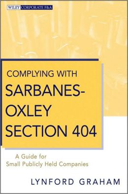 Complying with Sarbanes-Oxley Section 404: A Guide for Small Publicly Held Companies