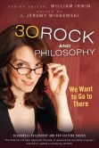 Book Cover Image. Title: 30 Rock and Philosophy:  We Want to Go to There, Author: J. Jeremy Wisnewski
