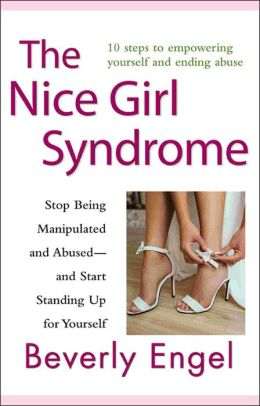 The Nice Girl Syndrome: Stop Being Manipulated and Abused -- and Start Standing Up for Yourself