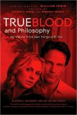 Book Cover Image. Title: True Blood and Philosophy:  We Wanna Think Bad Things with You, Author: George Dunn