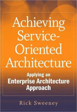 Achieving Service-Oriented Architecture: Applying an Enterprise Architecture Approach
