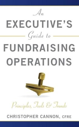An Executive's Guide to Fundraising Operations: Principles, Tools & Trends