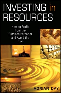 Investing in Resources: How to Profit from the Outsized Potential and Avoid the Risks