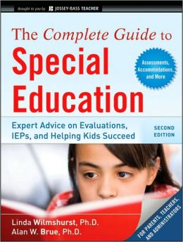 The Complete Guide to Special Education: Expert Advice on Evaluations, IEPs, and Helping Kids Succeed