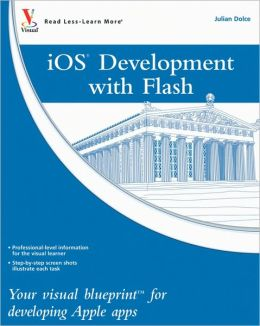 iOS Development with Flash: Your visual blueprint for developing Apple apps Julian Dolce