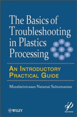 Basics of Troubleshooting in Plastics Processing: An Introductory Practical Guide